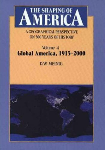 The Shaping of America: A Geographical Perspective on 500 Years of History: Volume 4: Global America, 1915–2000 (Shaping