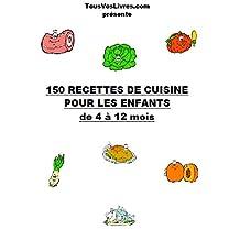 150 recettes pour enfants de 4 à 12 mois ( 42 pages ) (French Edition)
