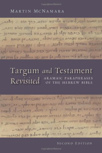 Targum and Testament Revisited: Aramaic Paraphrases of the Hebrew Bible: A Light on the New Testament, Second Edition (B