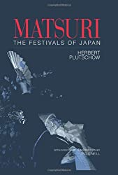 Matsuri: The Festivals of Japan: With a Selection from P.G. O'Neill's Photographic Archive of Matsuri (Japan Library)