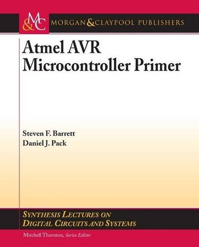 Atmel AVR Microcontroller Primer: Programming and Interfacing (Synthesis Lectures on Digital Circuits and Systems)