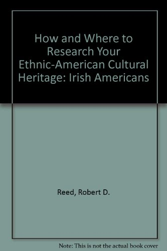 How and Where to Research Your Ethnic-American Cultural Heritage: Irish Americans