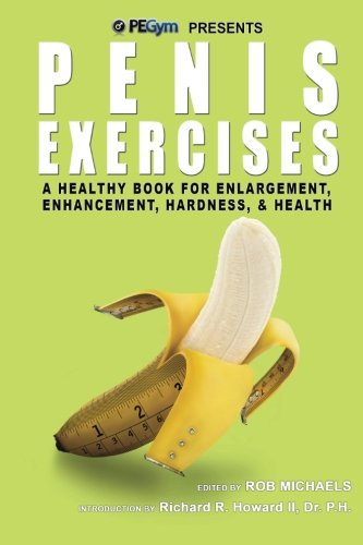 Penis Exercises: A Healthy Book for Enlargement, Enhancement ...
