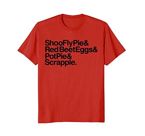- ShooFly Pie, Red Beet Eggs, Pot Pie, & Scrapple T-shirt