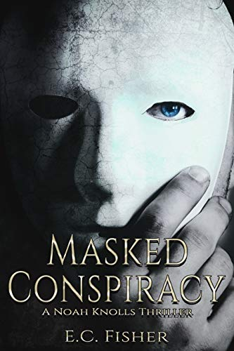 Masked Conspiracy (A Noah Knolls Thriller) by [Fisher, E.C.]