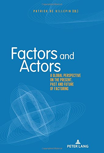 Factors and Actors: A Global Perspective on the Present, Past and Future of Factoring