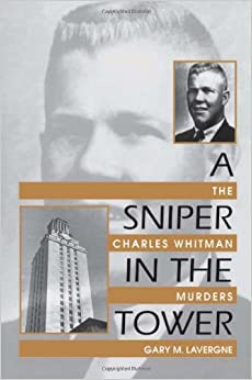 A Sniper In The Tower The Charles Whitman Murders Gary M