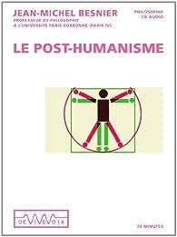 Le post-humanisme - Qui serons-nous demain ? par Jean-Michel Besnier