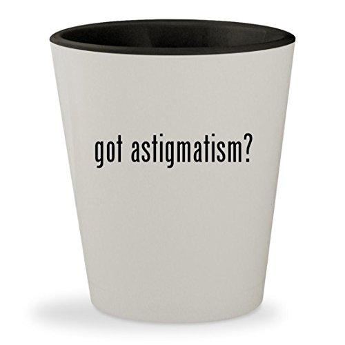got astigmatism? - White Outer & Black Inner Ceramic 1.5oz Shot Glass