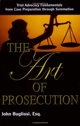 Pdf Law The Art of Prosecution: Trial Advocacy Fundamentals from Case Preparation Through Summation