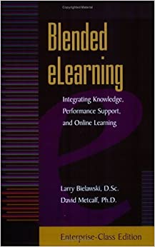 Book Blended eLearning: Integrating Knowledge, Performance Support, and Online Learning by Larry Bielawski (2002-01-01)