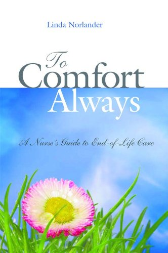 To Comfort Always: A Nurses Guide to End-Of-Life Care (Updated & Revised)