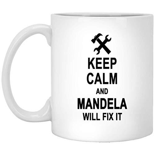 Keep Calm And Mandela Will Fix It Coffee Mug Personalized - Anniversary Birthday Gag Gifts for Mandela Men Women - Halloween Christmas Gift Ceramic Mug Tea Cup White 11 -