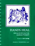 Hands Heal : Documentation for Massage Therapy: A Guide to S.O.A.P. Charting, Thompson, Diana L., 0963834703