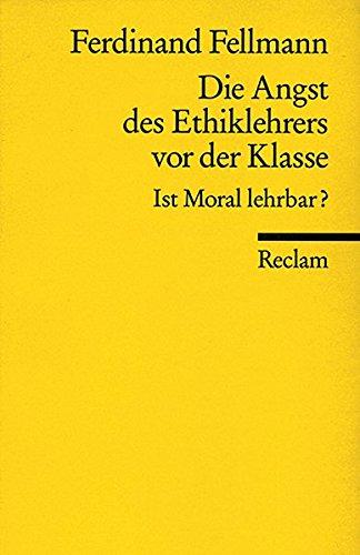 Die Angst des Ethiklehrers vor der Klasse: Ist Moral lehrbar? (Reclams Universal-Bibliothek)