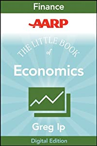 AARP The Little Book of Economics: How the Economy Works in the Real World (Little Books. Big Profits 41)