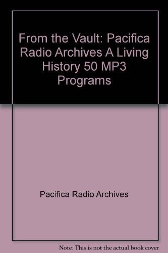 From the Vault: Pacifica Radio Archives A Living History 50 MP3 Programs