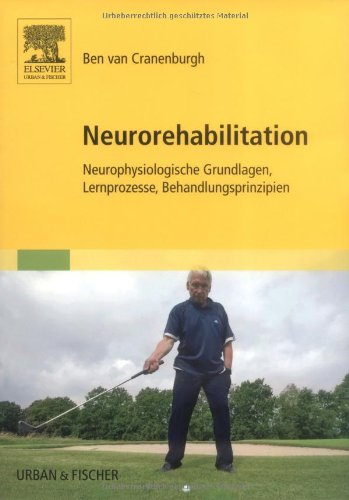 Neurorehabilitation: Neurophysiologische Grundlagen, Lernprozesse, Behandlungsprinzipien