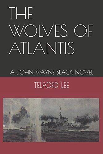 THE WOLVES OF ATLANTIS: A JOHN WAYNE BLACK NOVEL