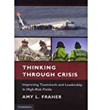 img - for [(Thinking Through Crisis: Improving Teamwork and Leadership in High-Risk Fields )] [Author: Amy L. Fraher] [Apr-2011] book / textbook / text book