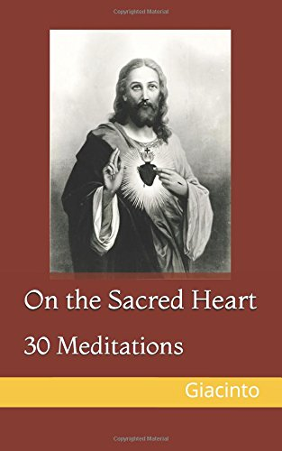 Read Online On the Sacred Heart: 30 Meditations (Better Known and Loved: A Mariological Series) PDF