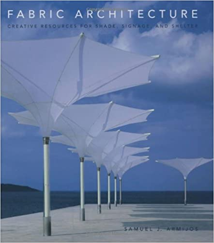 Fabric Architecture: Creative Resources For Shade, Signage, And Shelter 1st  Edition