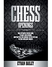 Chess Openings: Your Systematic Strategy Guide To Smart Chess Openings | Counterattack Even Advanced Tactics With Ease | No Prior Knowledge Required