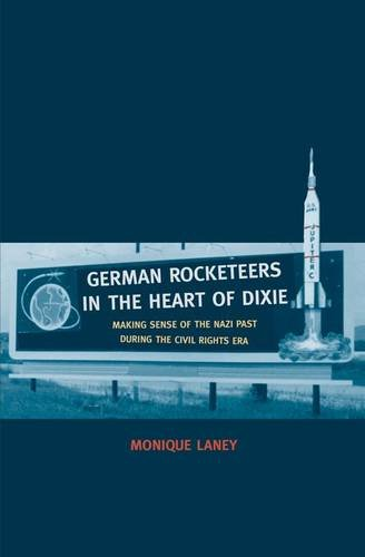 German Rocketeers in the Heart of Dixie: Making Sense of the Nazi Past during the Civil Rights Era