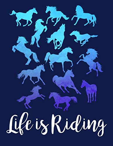 LIFE IS RIDING Horse Lover Notebook: for School Girls Equestrian Rider Mom - 8.5x11 (Horse Riding Lovers) ()