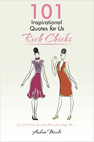 Book 101 Inspirational Quotes for Us Rich Chicks: Life Is Rich When You Are Able to Acknowledge That . . .