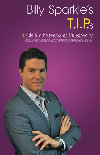 Billy Sparkle's T.I.P.s: Tools For Increasing Prosperity From The World'S Most Effective Personal ()