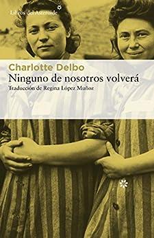 Ninguno de nosotros volverá (Libros del Asteroide nº 232) (Spanish Edition) de [Delbo, Charlotte]