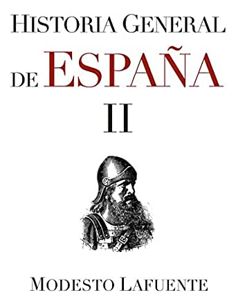 Historia General de España II eBook: Lafuente, Modesto: Amazon.es: Tienda Kindle