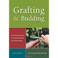Grafting and Budding: A Practical Guide for Ornamental Plants, and Fruit and Nut Trees