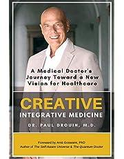 Creative Integrative Medicine: A Medical Doctor's Journey Toward a New Vision of Healthcare