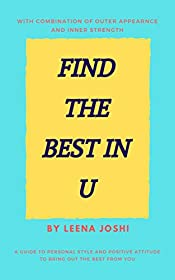 Find The Best in U: Quick guide to personal style, positive attitude and inner strength to bring out the best from you