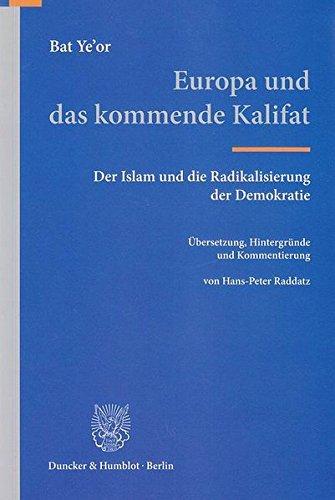 Europa und das kommende Kalifat.: Der Islam und die Radikalisierung der Demokratie. Übersetzung, Hintergründe und Kommentierung von Hans-Peter Raddatz.