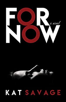 For Now: A Novel by [Savage, Kat]