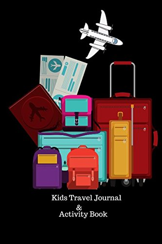 Kids Travel Journal: Travelers Interactive Diary Activity Notebook For Children with Prompts Drawing Boxes and Coloring Pages (Childrens Travel Books)