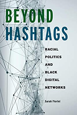 Beyond Hashtags: Racial Politics and Black Digital Networks (Critical Cultural Communication)