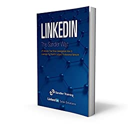 LinkedIn the Sandler Way: 25 Secrets that Show Salespeople How to Leverage the World's Largest Professional Network by [Sandler Systems Inc, LinkedIn Ltd]