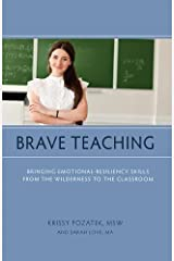 Brave Teaching: Bringing Emotional-Resiliency Skills from the Wilderness to the Classroom Paperback