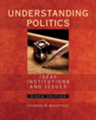 Understanding Politics: Ideas, Institutions and Issues (with InfoTrac)