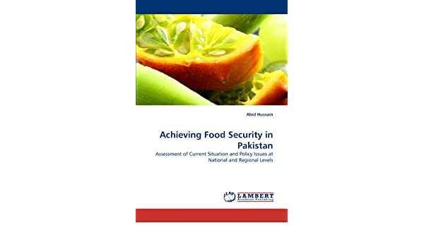 Achieving Food Security in Pakistan: Assessment of Current