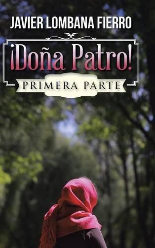 ¡Doña Patro!: Primera Parte (Spanish Edition) [Javier Lombana Fierro] (Tapa Dura)
