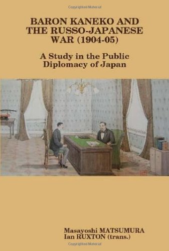 Baron Kaneko and the Russo-Japanese War (1904-05): A Study in the Public Diplomacy of Japan