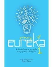 Primary Eureka 1: A Decade of Creative Writing For Today'S Primary School Pupils