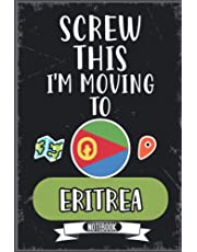 Screw This I'm Moving To Eritrea: Funny Sarcastic Eritrea Traveling Notebook Journal   Vintage Cover Design With Hilarious Expression To Make Eritrea Lovers Laugh   Perfect Gag Gift For Christmas, Birthdays, White Elephant, Thanksgiving