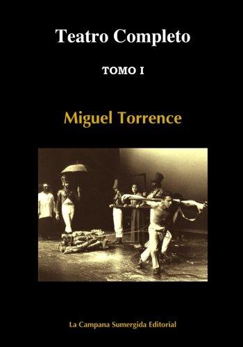 Teatro Completo (Lecturas Imprescindibles (Serie El Ángel de la Ventana de Occidente)) (Volume 1) (Spanish Edition) Miguel Torrence