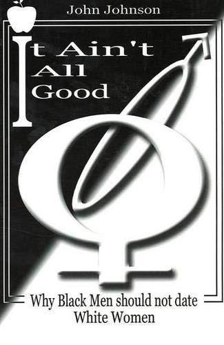 It Ain't All Good: Why Black Men Should Not Date White Women Paperback – April 1, 2004